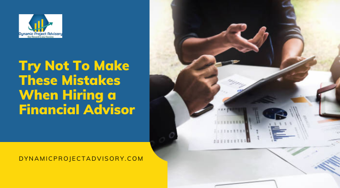Try Not To Make These Mistakes When Hiring a Financial Advisor